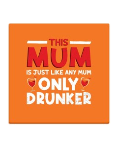 Just Like Other Mothers Coaster