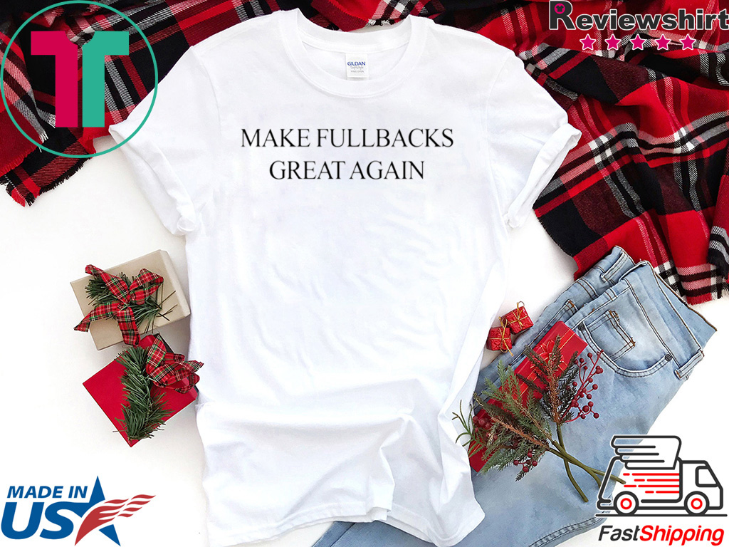 Make Fullbacks Great Again T Shirt Teefilm