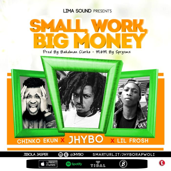 MUSIC: Jhybo Ft. Chinko Ekun & Lil Frosh – Small Work, Big Money