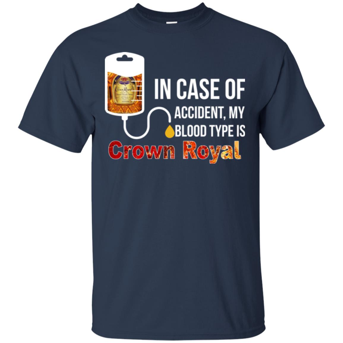 In Case Of Accident My Blood Type Is Crown Royal T Shirts