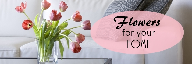 Flowers for Your Home