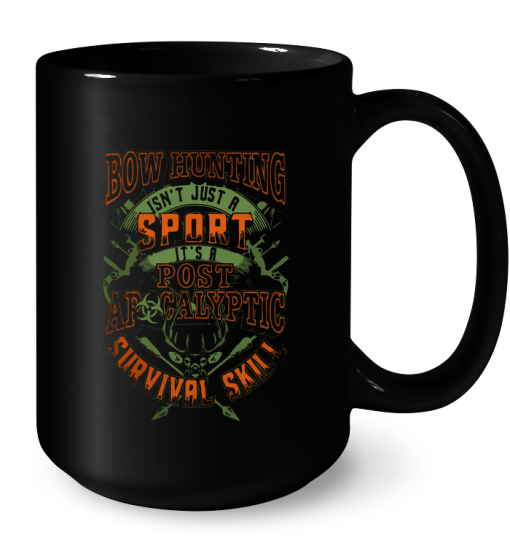 Bow Hunting Isn't Just A Sport Post Apocalyptic Survival Skill Mug