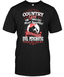 Country Girl The Sweetest Most Beautiful Loving Amazing Evil Psychotic