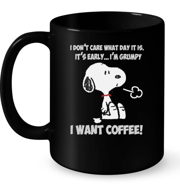 I Don't Care What Day It Is It's Early I'm Grumpy I Want Coffee (Snoopy) Mug