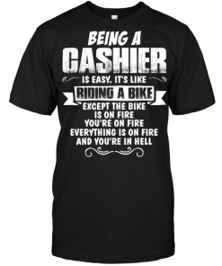 Being A Cashier Is Easy It's Like Riding A Bike