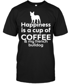 Happiness Is A Cup Of Coffee & My French Bulldog