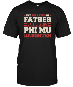 The Best Kind Of Father Raises A Phi Mu Daughter