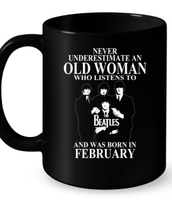 Never Underestimate An Old Woman Who Listens To The Beatles And Was Born In February Mug