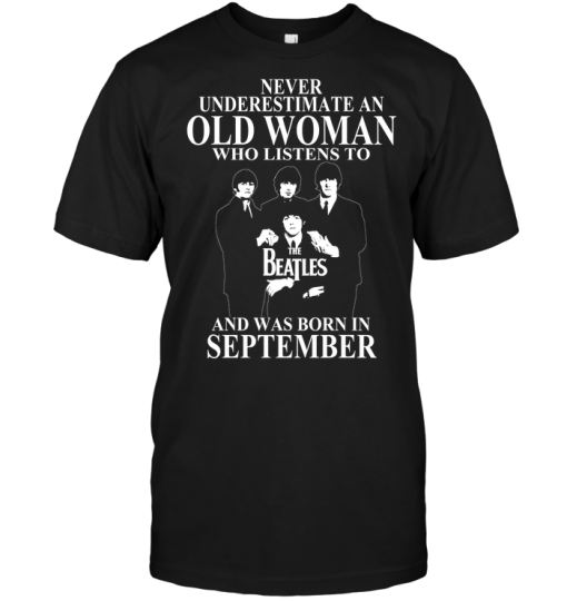 Never Underestimate An Old Woman Who Listens To The Beatles And Was Born In September