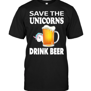 Save The Unicorns Drink Beer