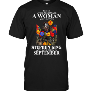IT Never Underestimate A Woman Who Loves Stephen King And Was Born In September