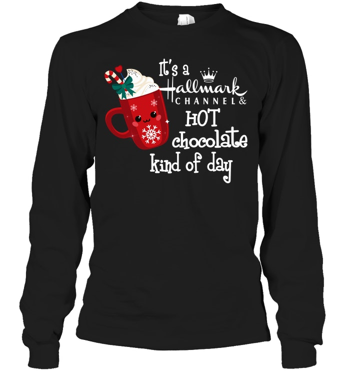 It's Hallmark Channel & Hot Chocolate Kind Of Day Shirt ...