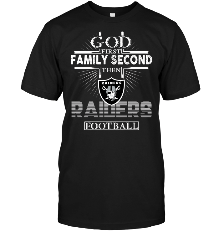 God First Family Second Then Oakland Raiders Football T