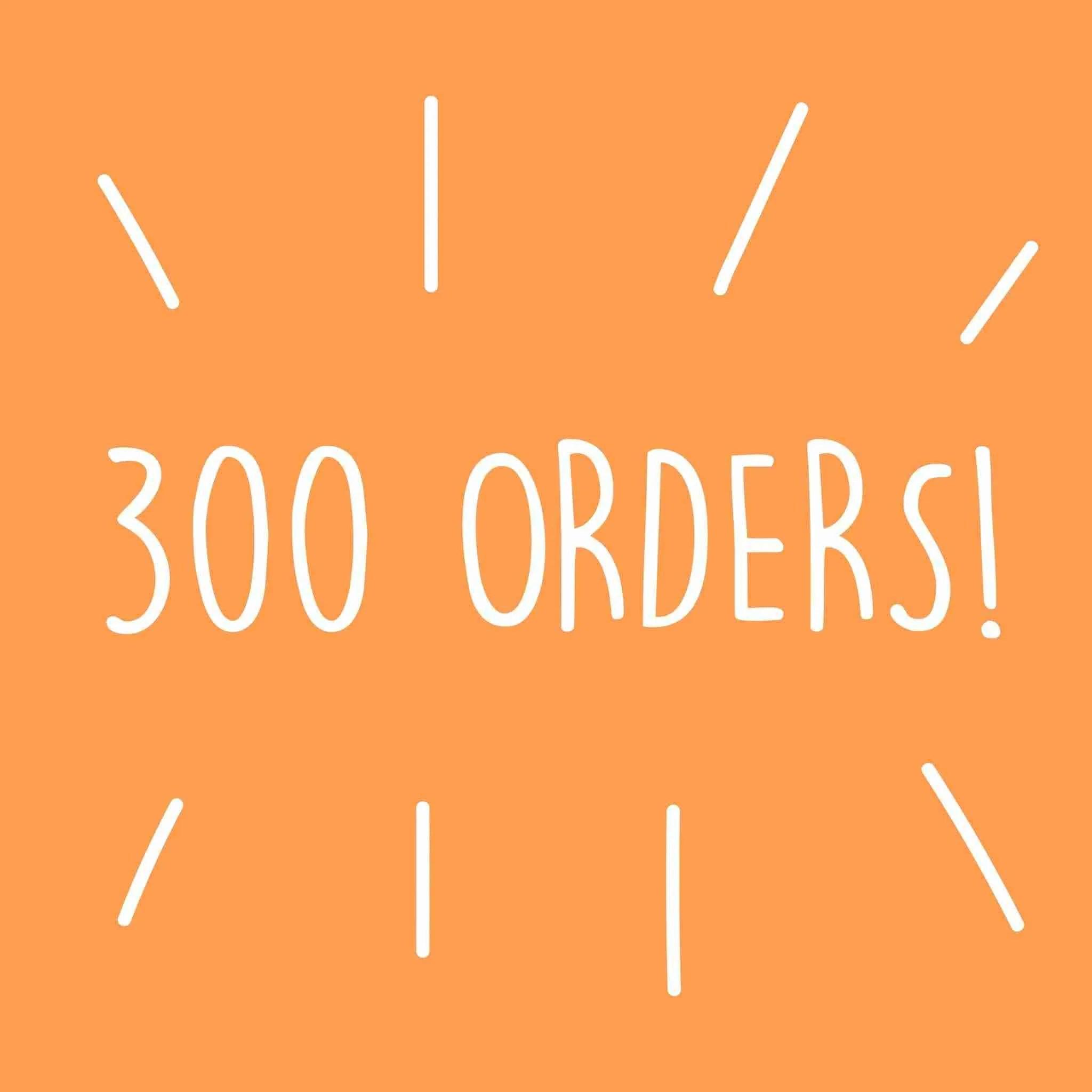 300 Orders!