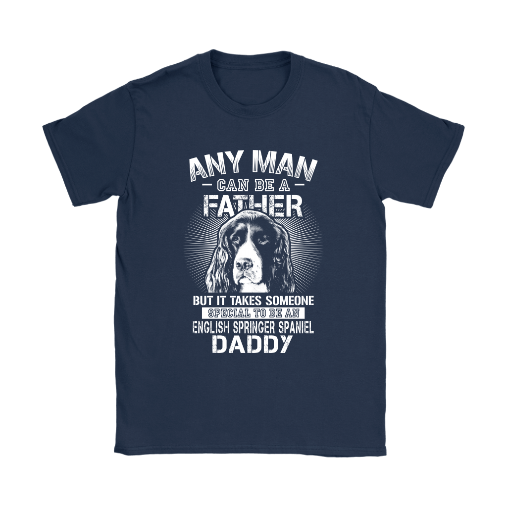 Any Man Can Be A Father English Springer Spaniel Daddy Shirts 10