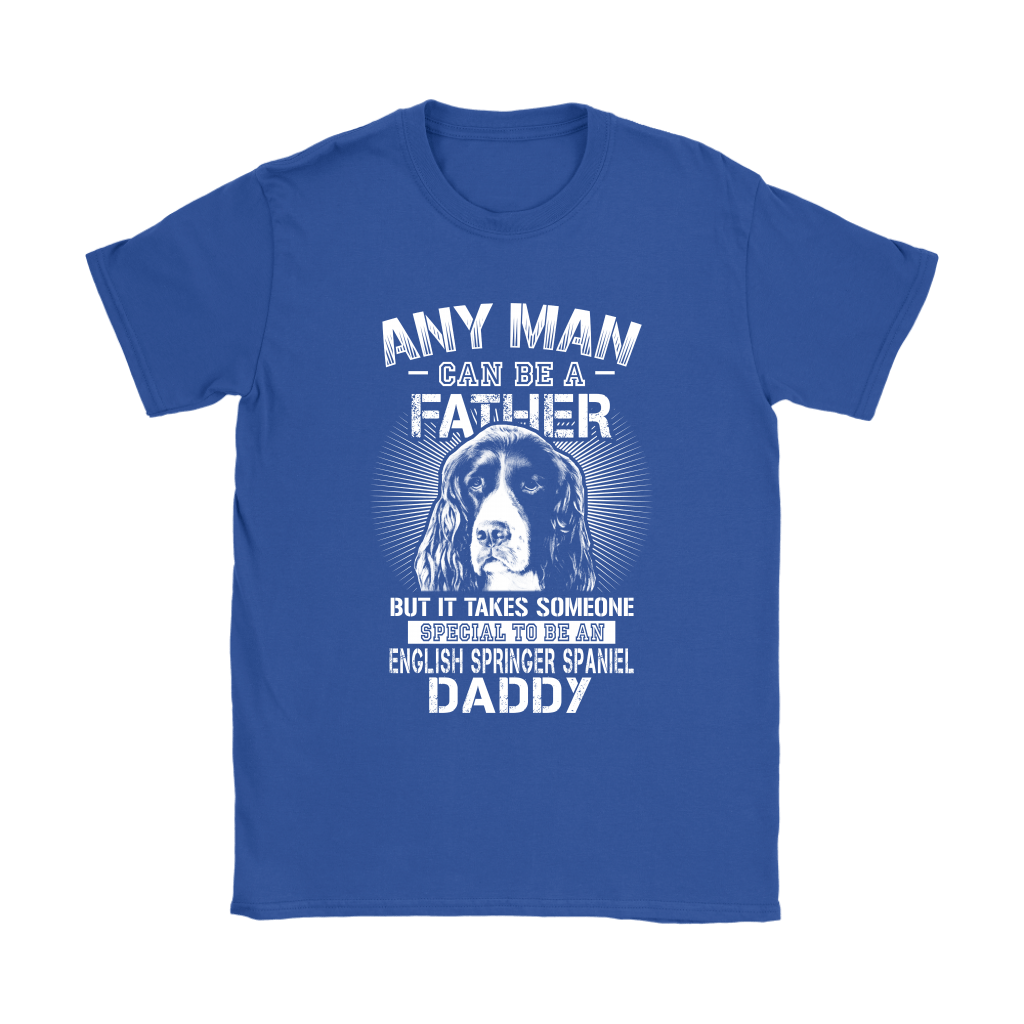 Any Man Can Be A Father English Springer Spaniel Daddy Shirts 13