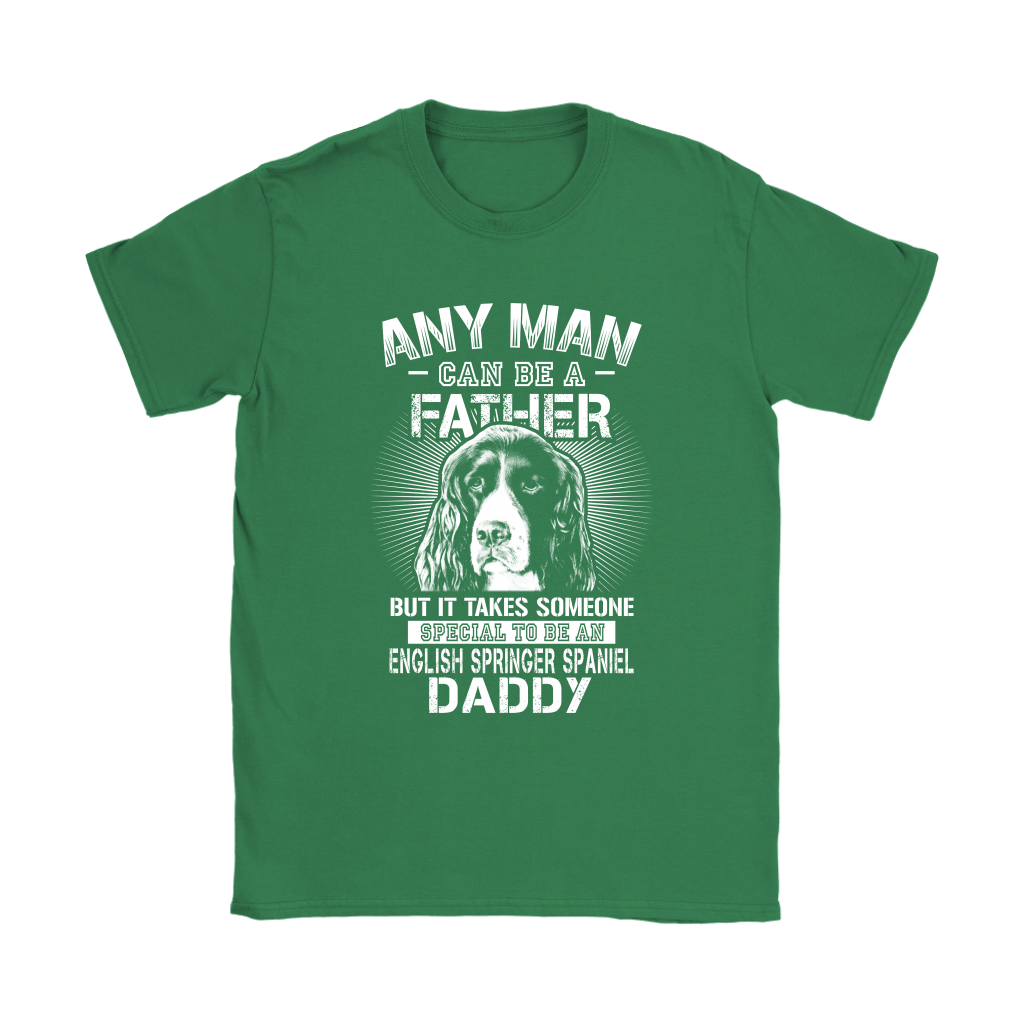 Any Man Can Be A Father English Springer Spaniel Daddy Shirts 14