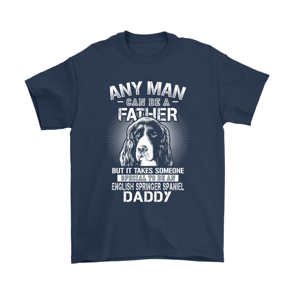 Any Man Can Be A Father English Springer Spaniel Daddy Shirts 3