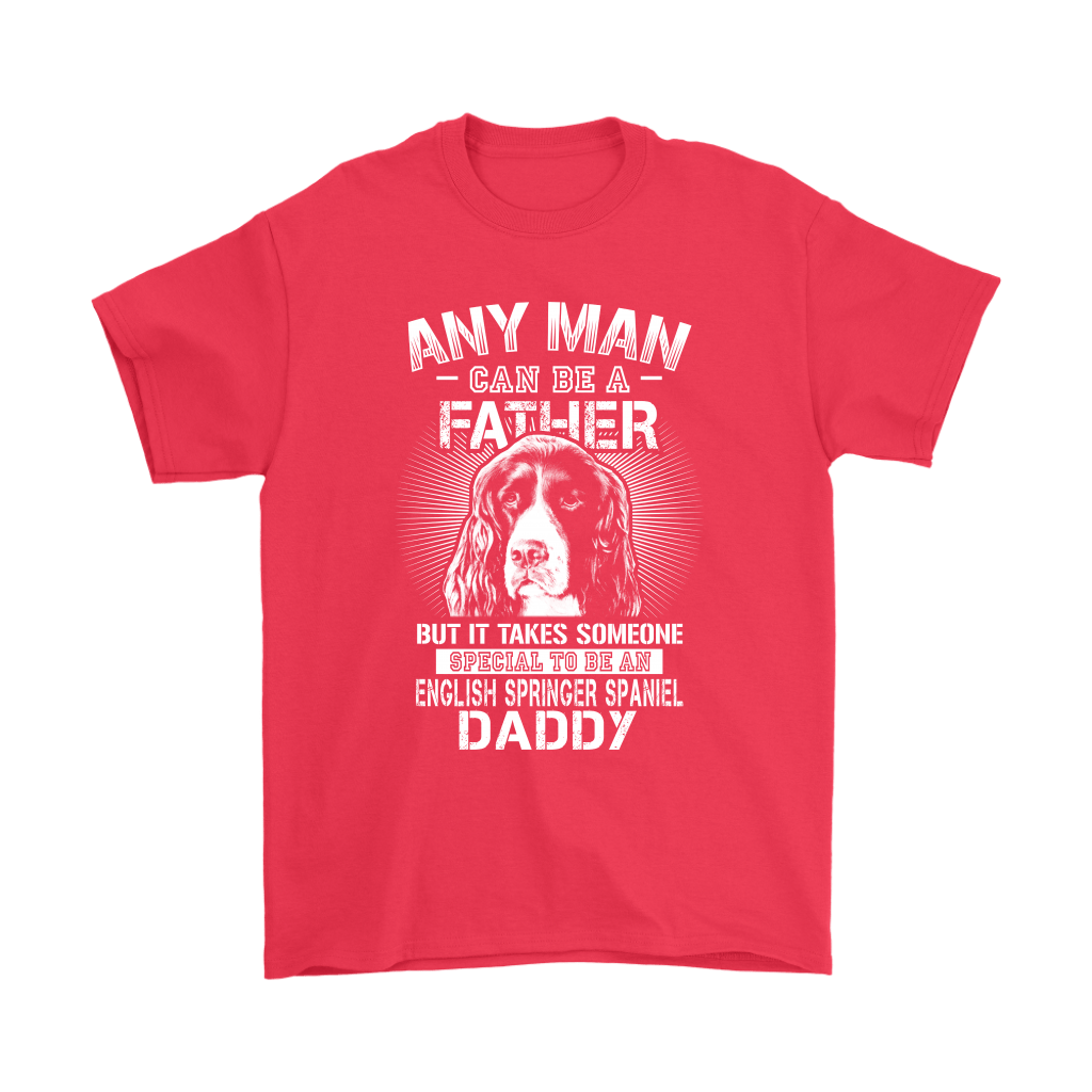 Any Man Can Be A Father English Springer Spaniel Daddy Shirts 5