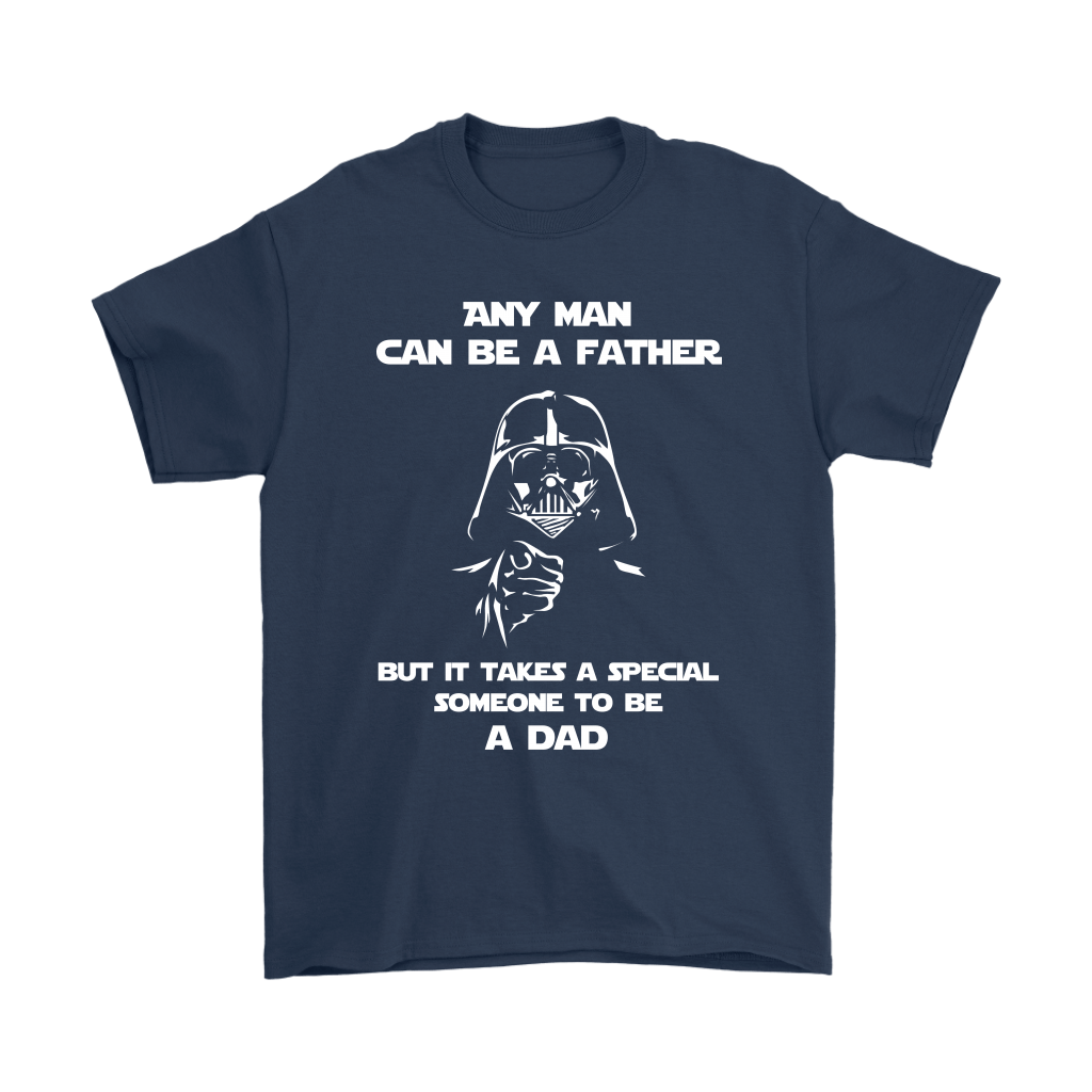 Any Man Can Be A Father It Takes A Special Someone To Be A Dad Shirts 3