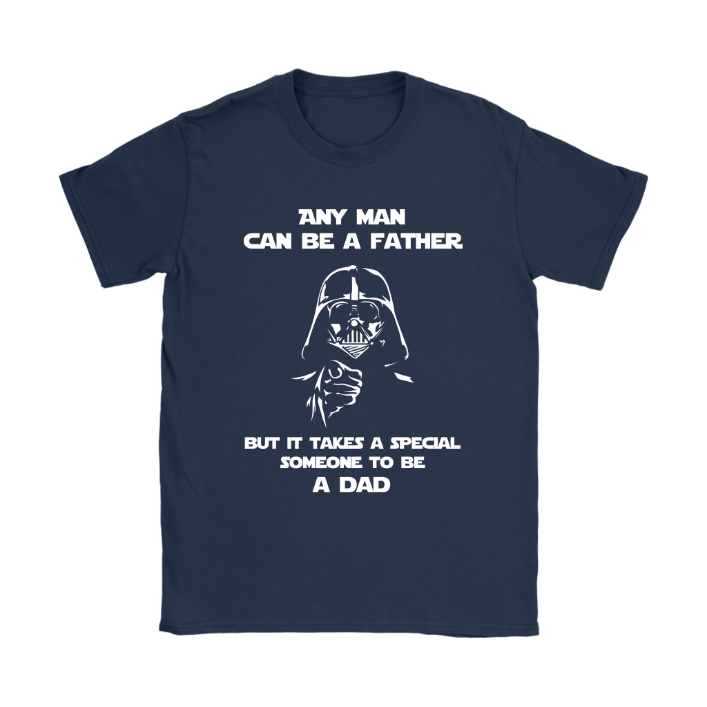 Any Man Can Be A Father It Takes A Special Someone To Be A Dad Shirts 8