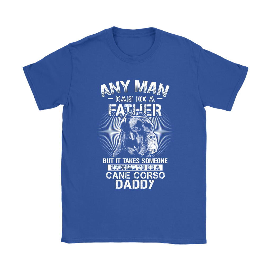 Any Man Can Be A Father Someone Special To Be Cane Corso Daddy Shirts 11