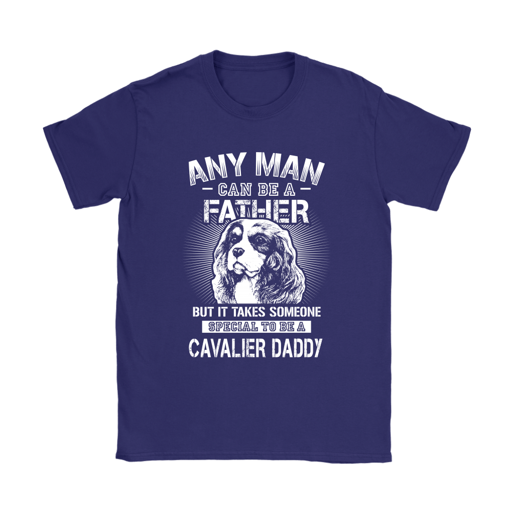 Any Man Can Be A Father Someone Special To Be Cavalier Daddy Shirts 10