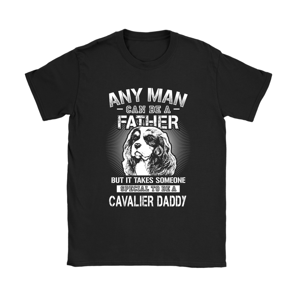 Any Man Can Be A Father Someone Special To Be Cavalier Daddy Shirts 7