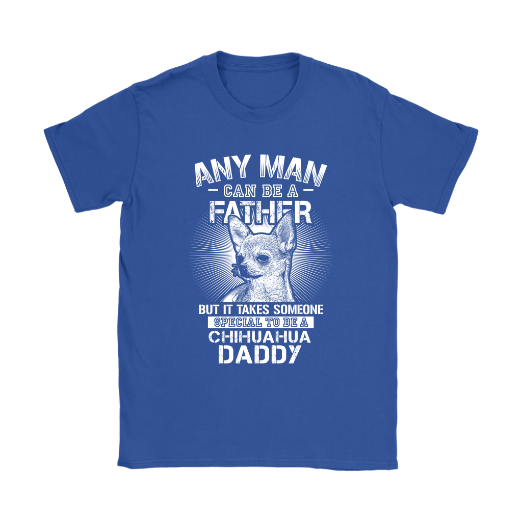 Any Man Can Be A Father Someone Special To Be Chihuahua Daddy Shirts 11