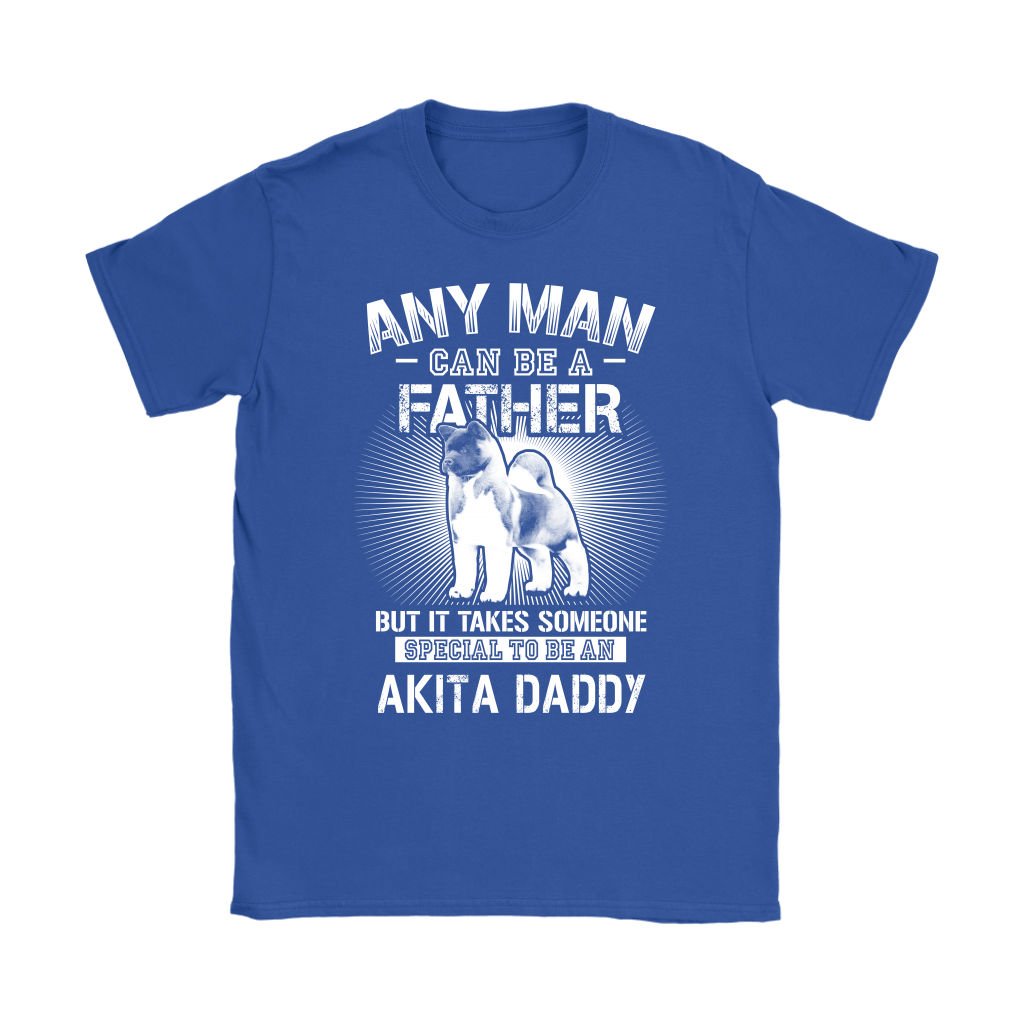 Any Man Can Be A Father Special To Be Akita Daddy Shirts 11