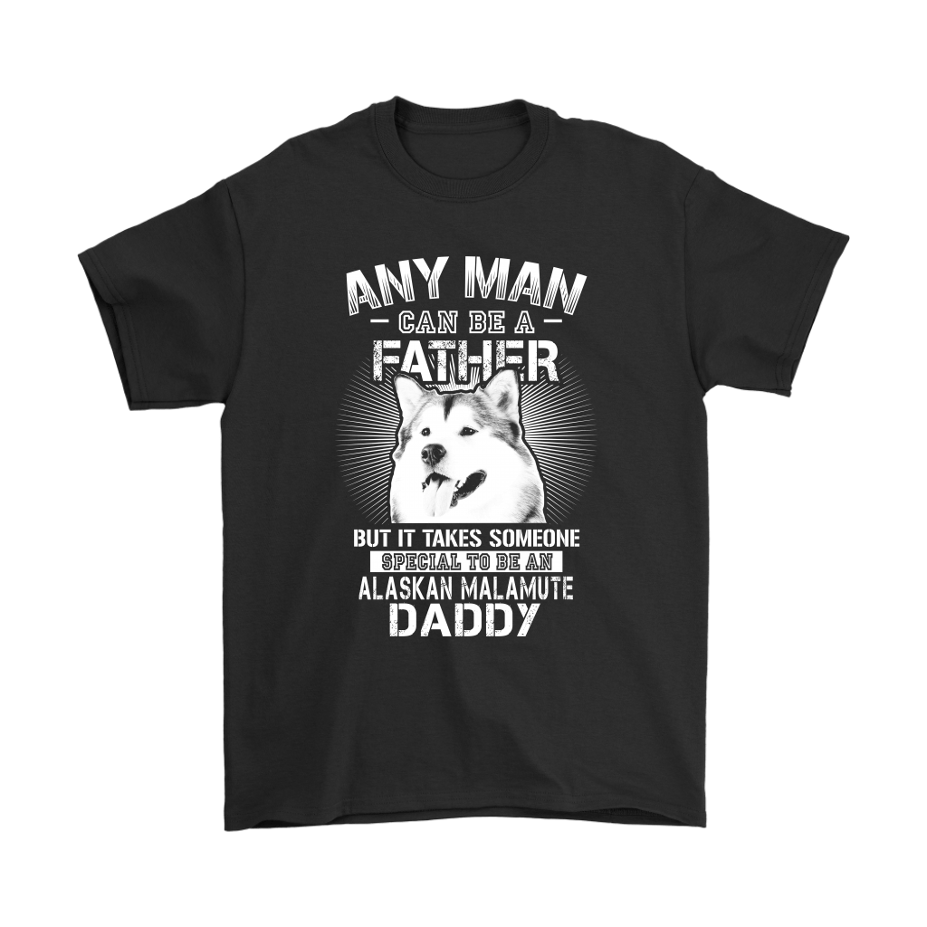 Any Man Can Be A Father Special To Be Alaskan Malamute Daddy Shirts 1