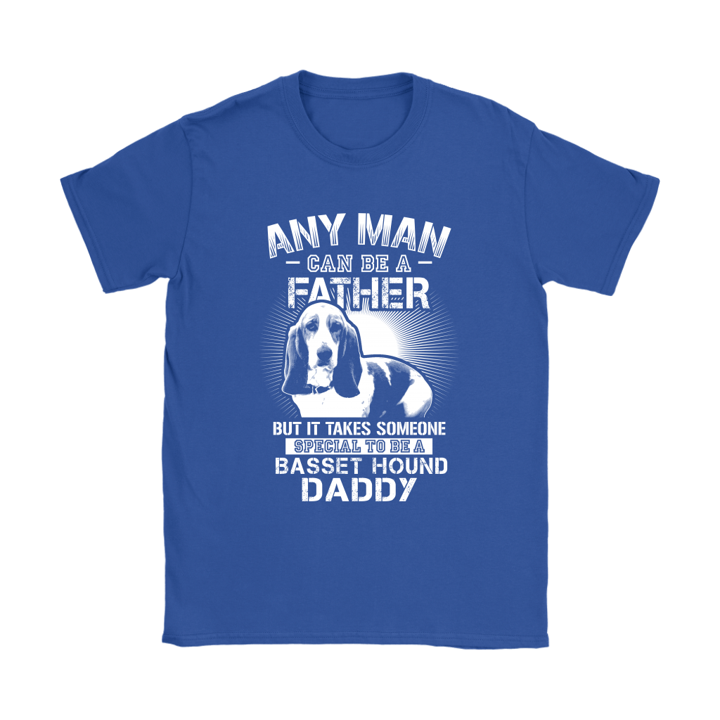 Any Man Can Be A Father Special To Be Basset Hound Daddy Shirts 10