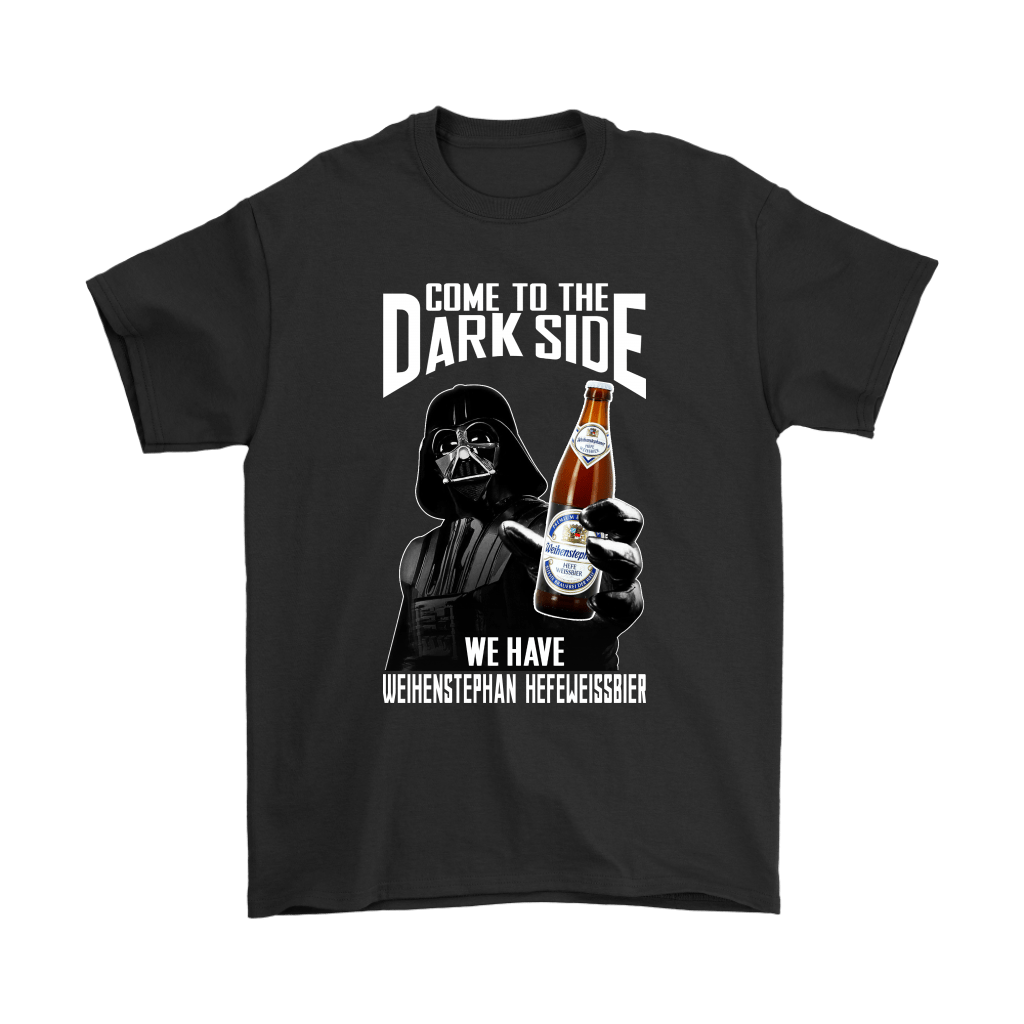 Come To The Dark Side We Have Weihenstephan Hefeweissbier Beer Shirts 1