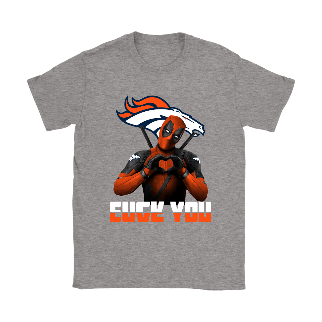 Denver Broncos x Deadpool Fuck You And Love You NFL Shirts 12