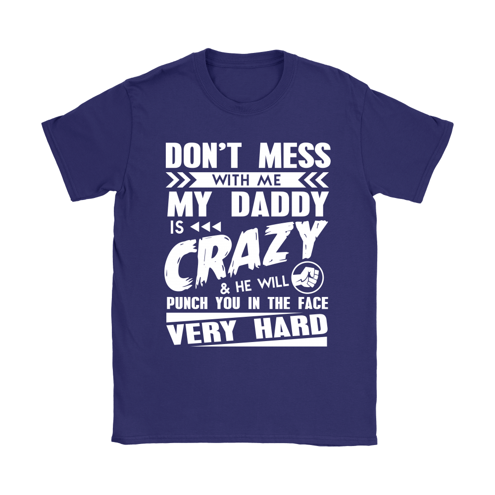 Don't Mess With Me My Daddy Is Crazy Shirts 10