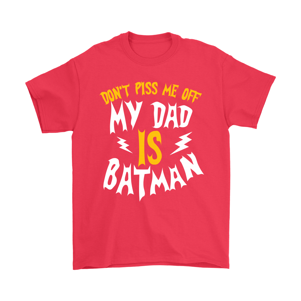 Don't Piss Me Off My Dad Is Batman Shirts 4