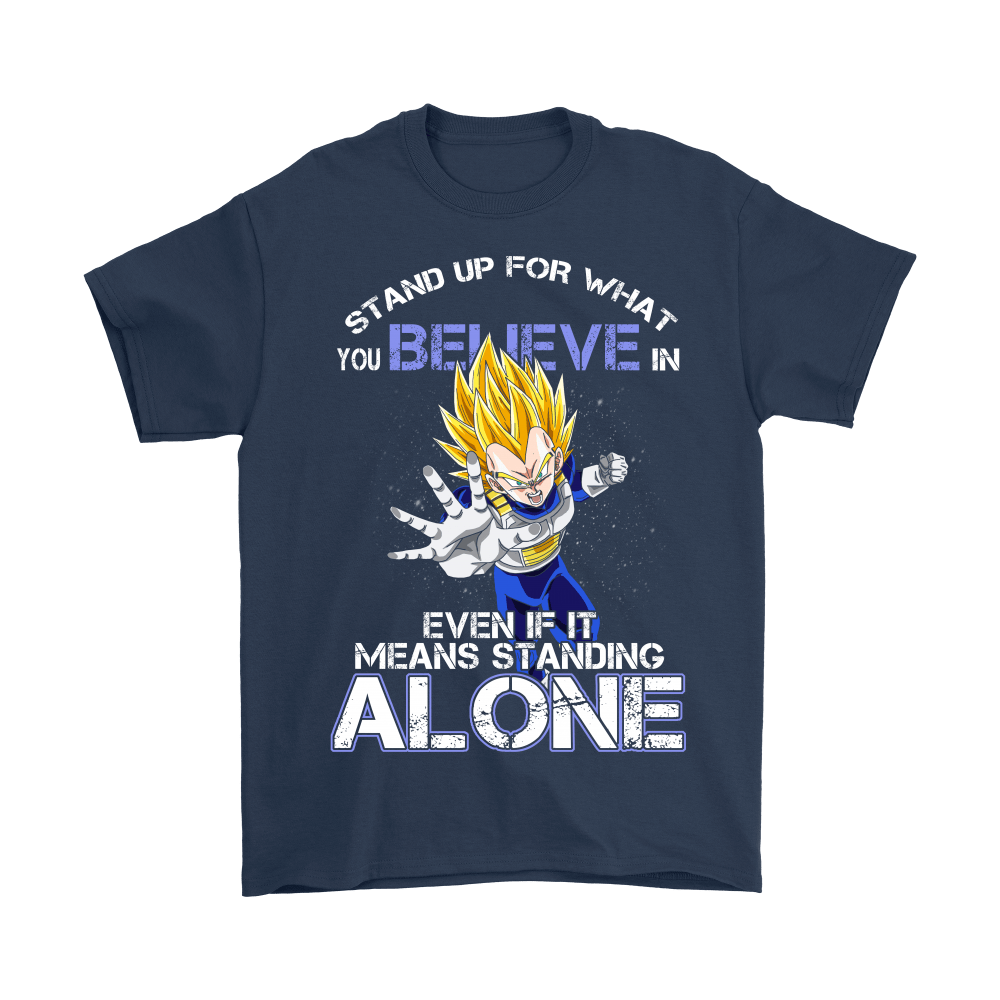 Dragon Ball (Vegeta) - Stand Up For What You Believe In Dragon Ball Shirts 2