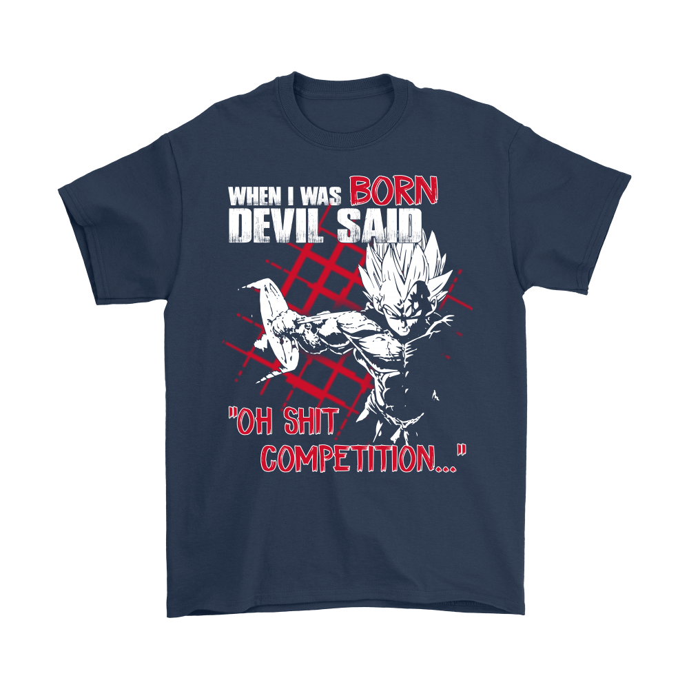 Dragon Ball (Vegeta) - When I Was Born Devil Said Dragon Ball Shirts 2