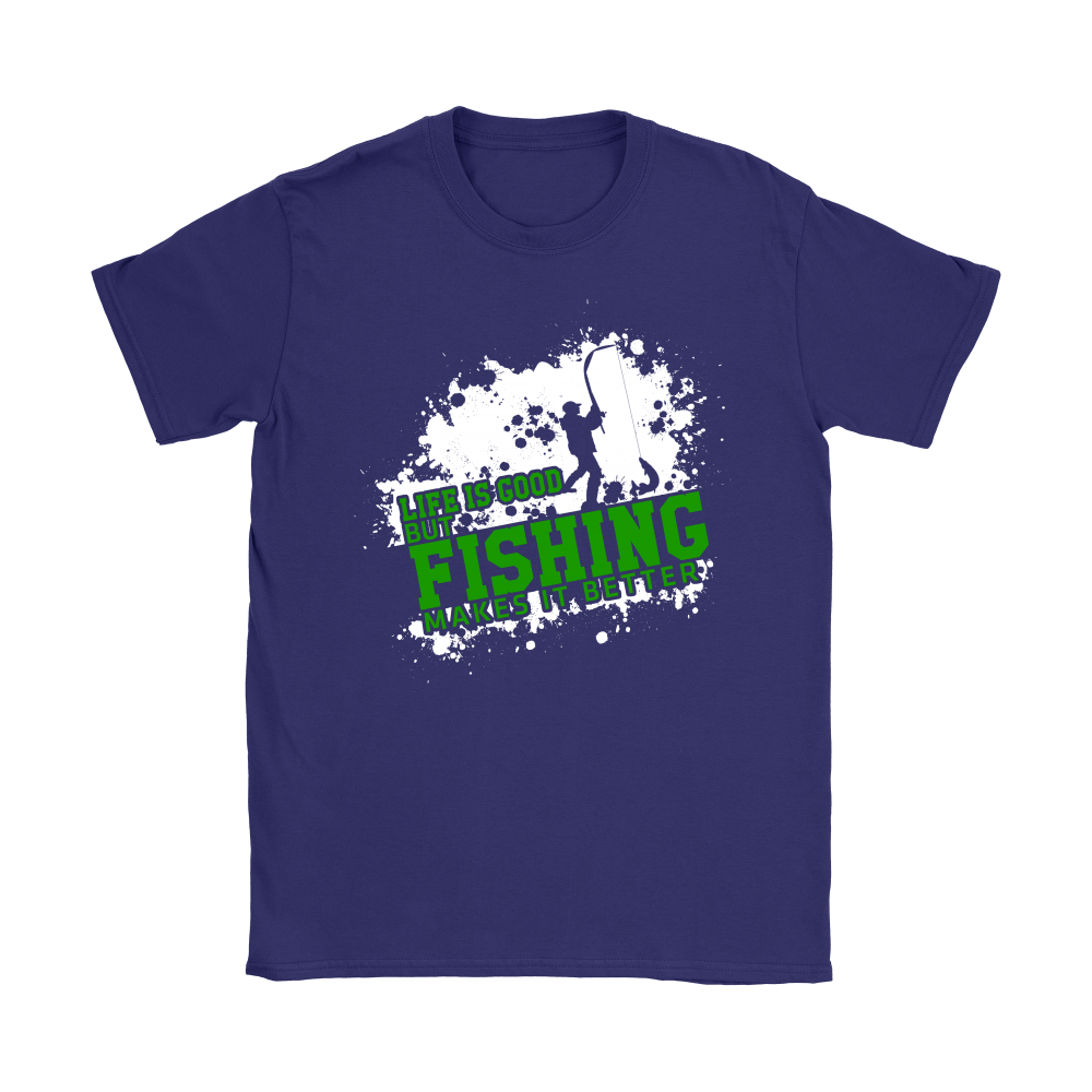 Fishing - Life Is Good, But Fishing Makes It Better shirts 7