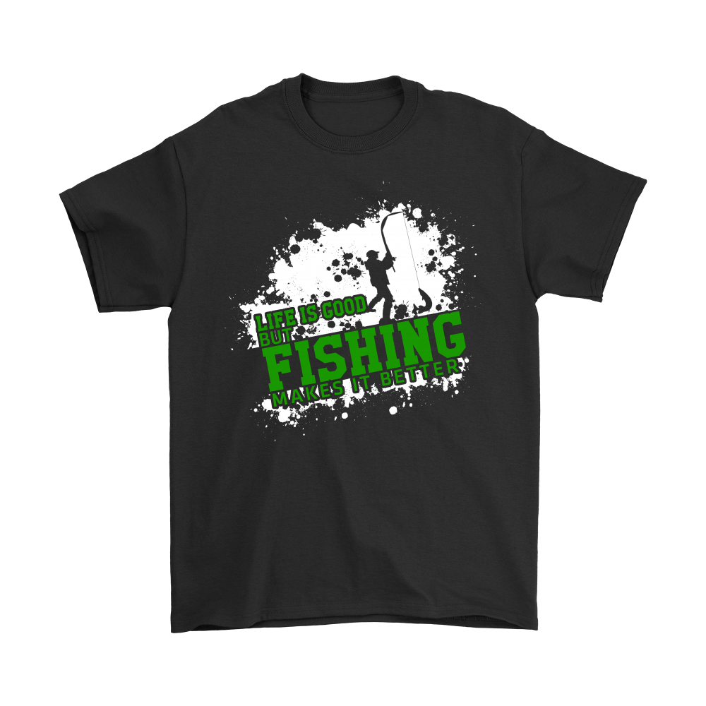 Fishing - Life Is Good, But Fishing Makes It Better shirts 1