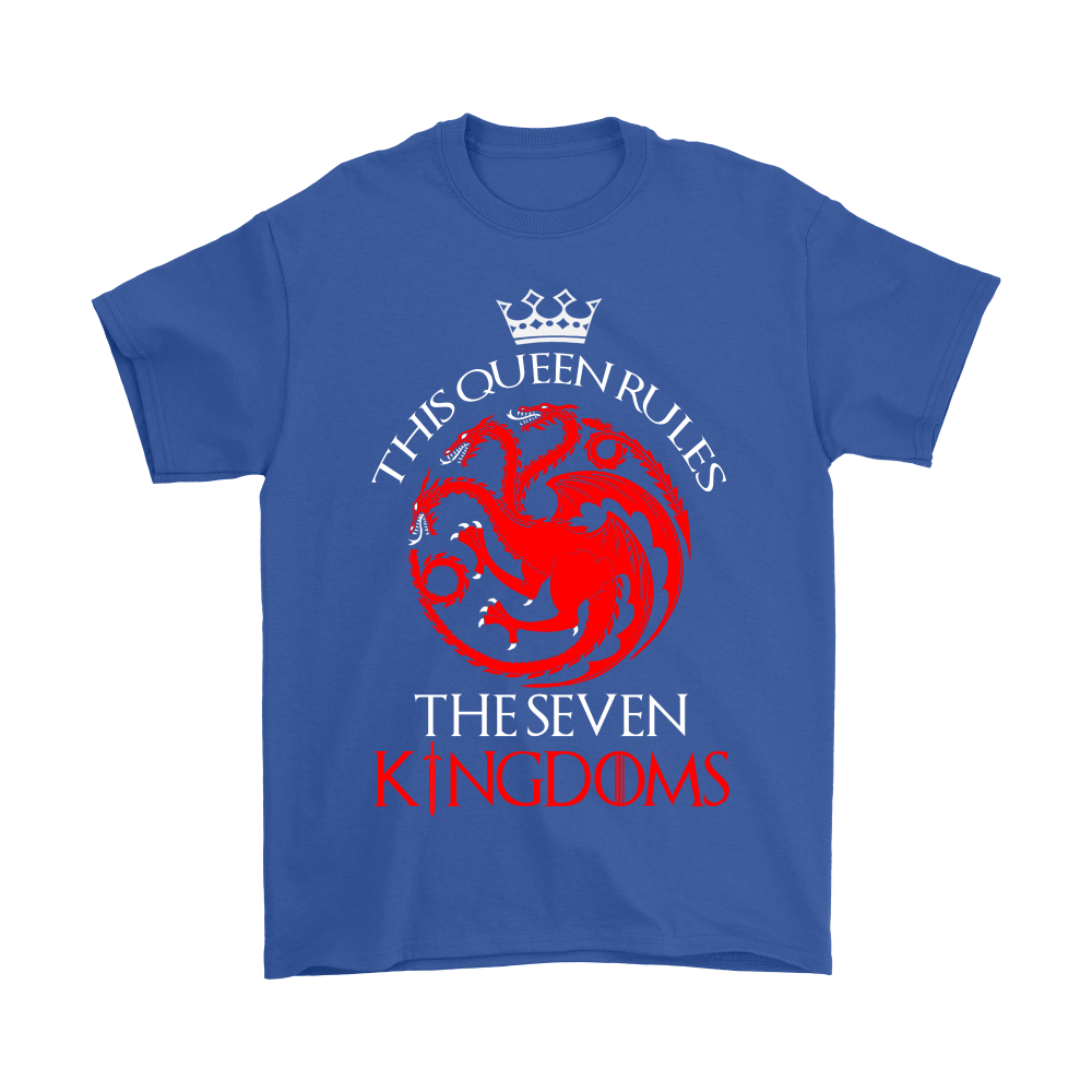 Game Of Thrones This Queen Rules The Seven Kingdoms Shirts 5