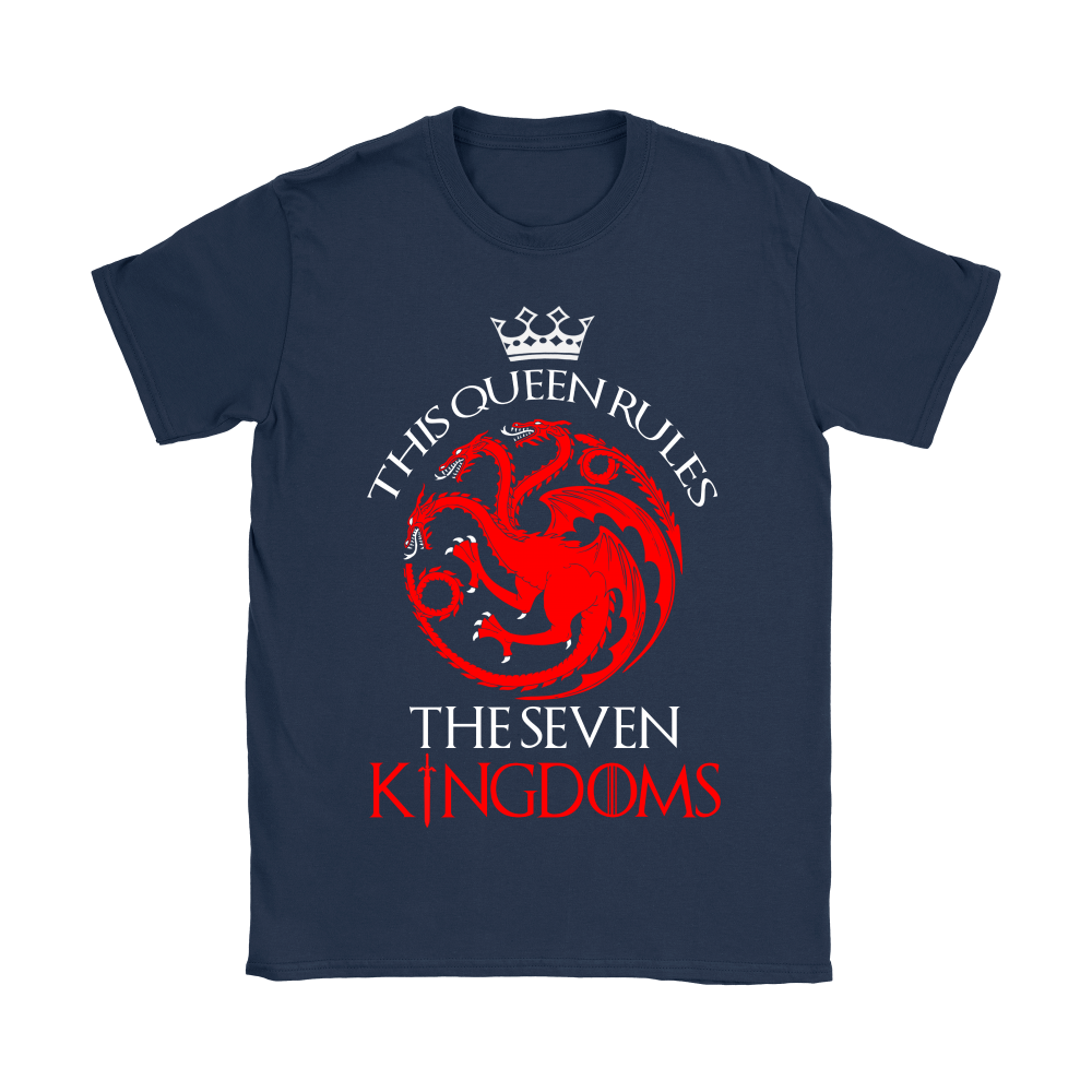 Game Of Thrones This Queen Rules The Seven Kingdoms Shirts 8
