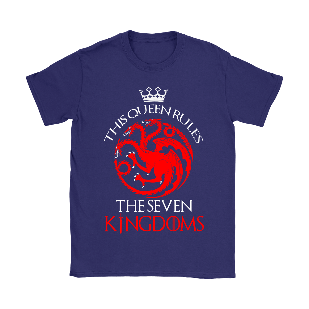 Game Of Thrones This Queen Rules The Seven Kingdoms Shirts 9