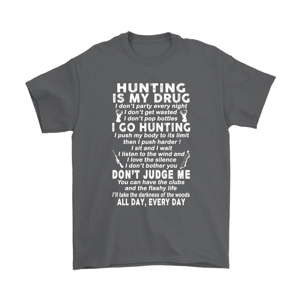 Hunting Is My Drug I Go Hunting Don't Judge Me Shirts 2