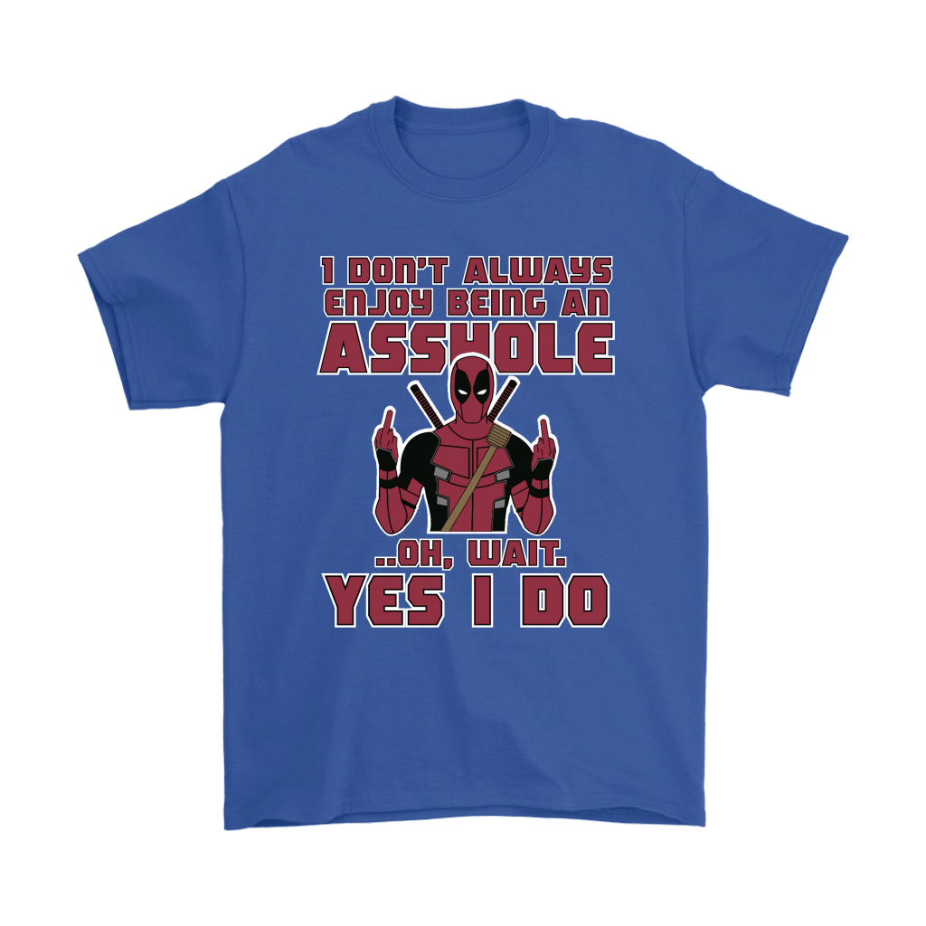 I Don't Always Enjoy Being An Asshole Oh Wait Yes I Do Deadpool Shirts 5