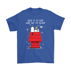 Give It To God And Go To Sleep Woodstock & Snoopy Shirts 14