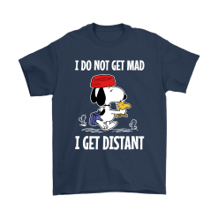 I Do Not Get Mad I Get Distant Snoopy Shirts 14