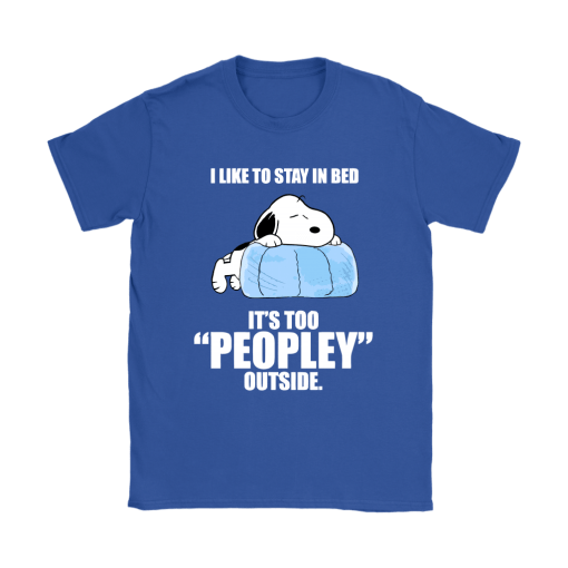 I Like To Stay In Bed It's Too Peopley Outside Lazy Snoopy Shirts 11