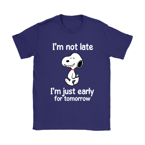 I'm Not Late I'm Just Early For Tomorrow Snoopy Shirts 11