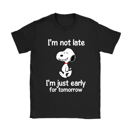 I'm Not Late I'm Just Early For Tomorrow Snoopy Shirts 8